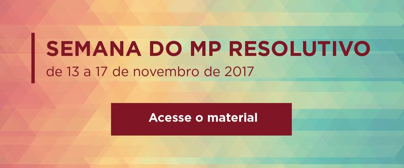 Semana do MP Resolutivo - Acesse o Material