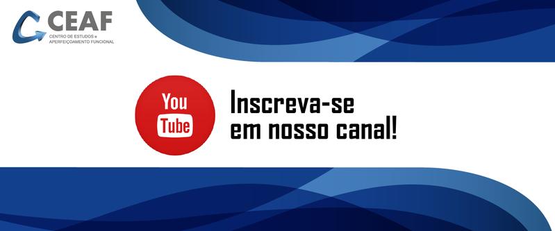 Inscreva-se no Canal do Youtube do CEAF