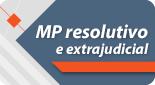 Grupo de Estudos e Pesquisas MP Resolutivo e Extrajudicial: soluções práticas