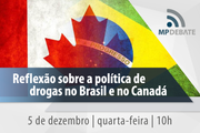 MP Debate Reflexao sobre a politica de drogas no Brasil e no Canada