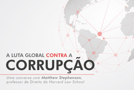 """Na manhã de 18 de janeiro, participe da entrevista interativa sobre """"A Luta Global Contra a Corrupção"""" com Matthew C. Stephenson, professor de Direito da Harvard Law School e estudioso do fenômeno da corrupção."""