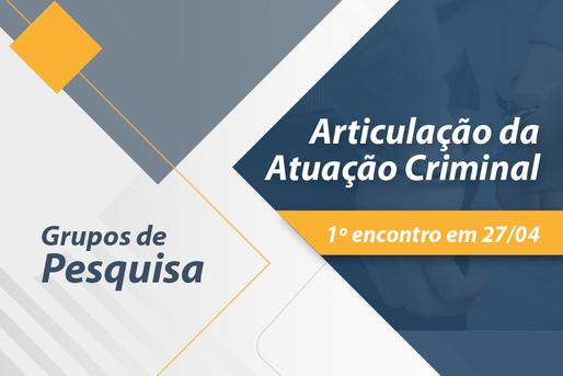 Inscrições deferidas e 1º Encontro do Grupo de Pesquisa em Articulação da Atuação Criminal