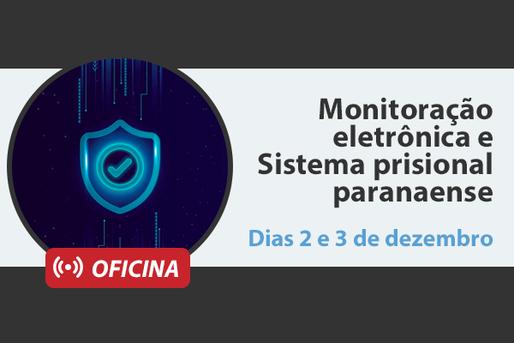 [Oficina] Monitoração eletrônica e Sistema prisional paranaense