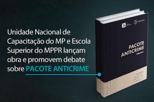 Unidade Nacional de Capacitação do MP e Escola Superior do MPPR lançam obra e promovem debate sobre pacote anticrime
