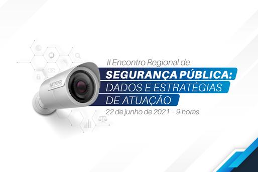 II Encontro Regional de Segurança Pública: dados e estratégia de atuação