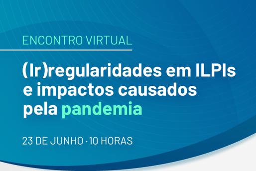[Encontro virtual] (Ir)regularidades em ILPIs e os impactos causados pela pandemia